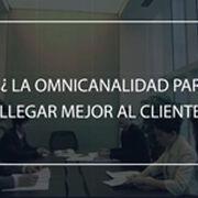 La visibilidad en la gestión del cliente (2): la omnicanalidad