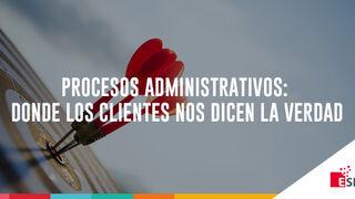 Procesos administrativos: donde los clientes nos dicen la verdad