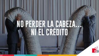 No perder la cabeza… ni el crédito